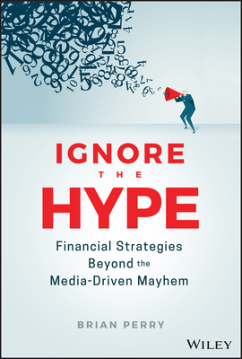 [PDF] [EPUB] Ignore the Hype: Financial Strategies Beyond the Media-Driven Mayhem Download by Brian Perry
