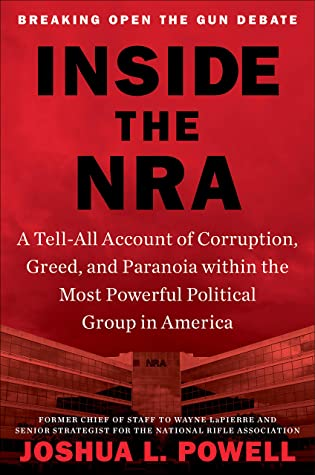 [PDF] [EPUB] Inside the NRA: A Tell-All Account of Corruption, Greed, and Paranoia within the Most Powerful Political Group in America Download by Joshua L. Powell