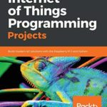 [PDF] [EPUB] Internet of Things Programming Projects: Build modern IoT solutions with the Raspberry Pi 3 and Python Download