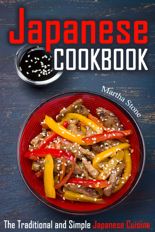 [PDF] [EPUB] Japanese Cookbook: The Traditional and Simple Japanese Cuisine Download by Martha Stone
