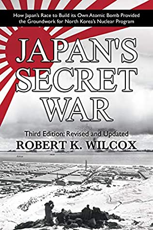 [PDF] [EPUB] Japan's Secret War: How Japan's Race to Build its Own Atomic Bomb Provided the Groundwork for North Korea's Nuclear Program: Third Edition: Revised and Updated Download by Robert K. Wilcox