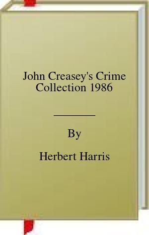 [PDF] [EPUB] John Creasey's Crime Collection 1986 Download by Herbert Harris