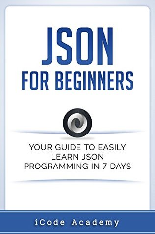 [PDF] [EPUB] Json for Beginners: Your Guide to Easily Learn Json In 7 Days Download by iCode Academy