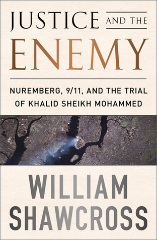 [PDF] [EPUB] Justice and the Enemy: Nuremberg, 9 11, and the Trial of Khalid Sheikh Mohammed Download by William Shawcross