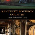 [PDF] [EPUB] Kentucky Bourbon Country: The Essential Travel Guide Download