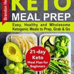 [PDF] [EPUB] Keto Meal Prep: Easy, Healthy and Wholesome Ketogenic Meals to Prep, Grab, and Go. 21-Day Keto Meal Plan for Beginners. Keto Kitchen Cookbook Download