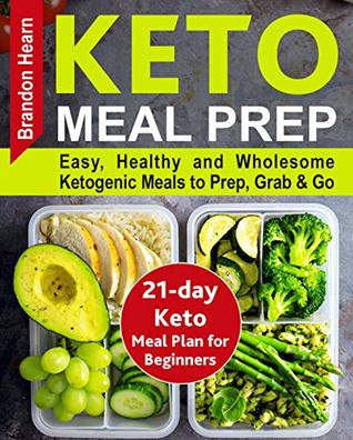[PDF] [EPUB] Keto Meal Prep: Easy, Healthy and Wholesome Ketogenic Meals to Prep, Grab, and Go. 21-Day Keto Meal Plan for Beginners. Keto Kitchen Cookbook Download by Brandon Hearn