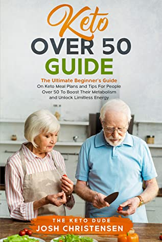 [PDF] [EPUB] Keto Over 50 Guide: The Ultimate Beginner's Guide On Keto Meal Plans and Tips For People Over 50 To Boost Their Metabolism and Unlock Limitless Energy Download by Josh Christensen