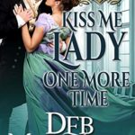 [PDF] [EPUB] Kiss Me Lady One More Time (A Series of Unconventional Courtships, #3) Download