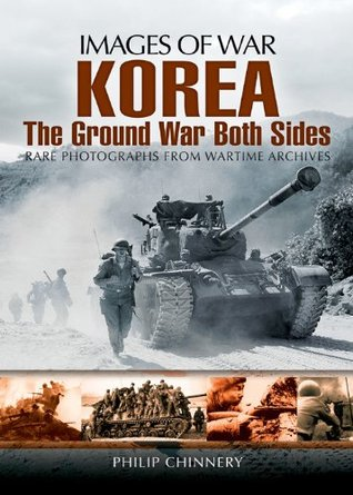 [PDF] [EPUB] Korea: The Ground War from Both Sides Download by Philip D. Chinnery