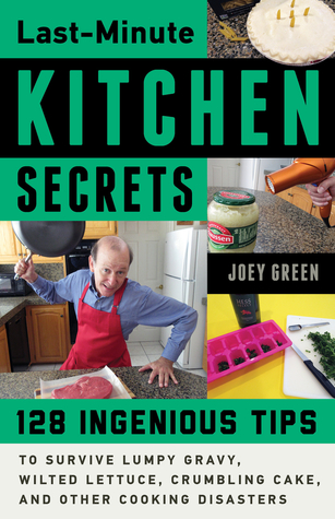 [PDF] [EPUB] Last-Minute Kitchen Secrets: 128 Ingenious Tips to Survive Lumpy Gravy, Wilted Lettuce, Crumbling Cake, and Other Cooking Disasters Download by Joey Green