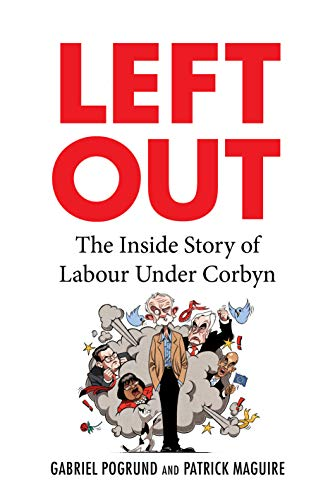 [PDF] [EPUB] Left Out: The Inside Story of Labour Under Corbyn Download by Gabriel Pogrund