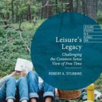[PDF] [EPUB] Leisure's Legacy: Challenging the Common Sense View of Free Time Download