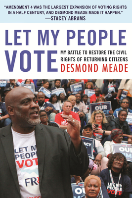 [PDF] [EPUB] Let My People Vote: My Battle to Restore the Civil Rights of Returning Citizens Download by Desmond Meade