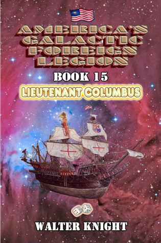 [PDF] [EPUB] Lieutenant Columbus (America's Galactic Foreign Legion, #15) Download by Walter Knight