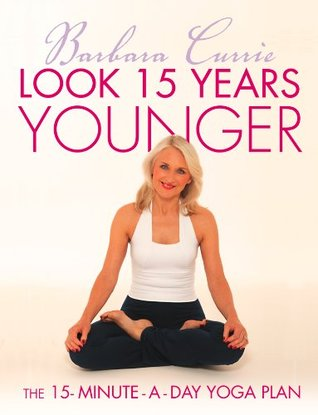 [PDF] [EPUB] Look 15 Years Younger: The 15-Minute-a-Day Yoga Plan Download by Barbara Currie