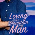 [PDF] [EPUB] Loving the Mountain Man (Tamarack Ridge Romances Book 1) Download