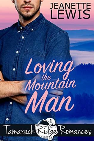 [PDF] [EPUB] Loving the Mountain Man (Tamarack Ridge Romances Book 1) Download by Jeanette Lewis <jeanettelewisbooks.com></noscript><img class=