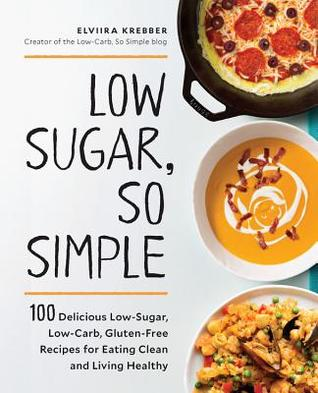 [PDF] [EPUB] Low Sugar, So Simple: 100 Delicious Low-Sugar, Low-Carb, Gluten-Free Recipes for Eating Clean and Living Healthy Download by Elviira Krebber