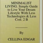 [PDF] [EPUB] MINIMALIST LIVING. Simple Guide to Live Your Dream Lifestyle With Less Technologies and Less Cost. 2 Books in 1 Download