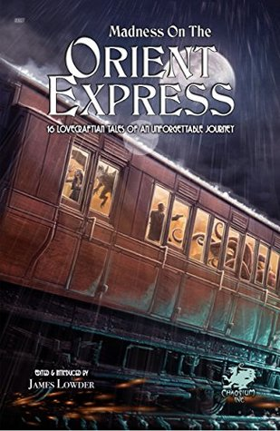 [PDF] [EPUB] Madness on the Orient Express: 16 Lovecraftian Tales of an Unforgettable Journey Download by James Lowder