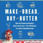 [PDF] [EPUB] Make the Bread, Buy the Butter: What You Should and Shouldn't Cook from Scratch — Over 120 Recipes for the Best Homemade Foods Download
