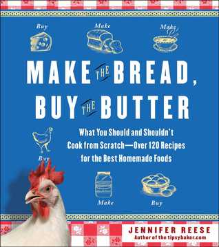 [PDF] [EPUB] Make the Bread, Buy the Butter: What You Should and Shouldn't Cook from Scratch -- Over 120 Recipes for the Best Homemade Foods Download by Jennifer Reese
