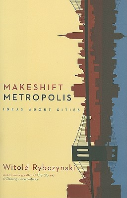 [PDF] [EPUB] Makeshift Metropolis: Ideas About Cities Download by Witold Rybczynski