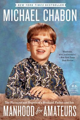 [PDF] [EPUB] Manhood for Amateurs: The Pleasures and Regrets of a Husband, Father, and Son Download by Michael Chabon