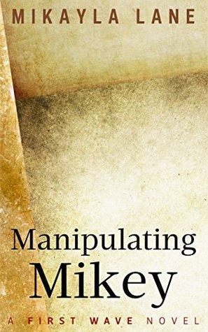 [PDF] [EPUB] Manipulating Mikey (First Wave, #8) Download by Mikayla Lane