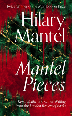 [PDF] [EPUB] Mantel Pieces: Royal Bodies and Other Writing from the London Review of Books Download by Hilary Mantel