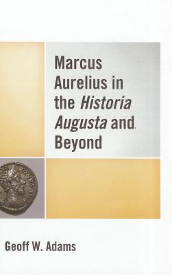 [PDF] [EPUB] Marcus Aurelius in the Historia Augusta and Beyond Download by Geoff W. Adams