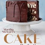 [PDF] [EPUB] Martha Stewart's Cake Perfection: 100+ Recipes for the Sweet Classic, from Simple to Stunning Download