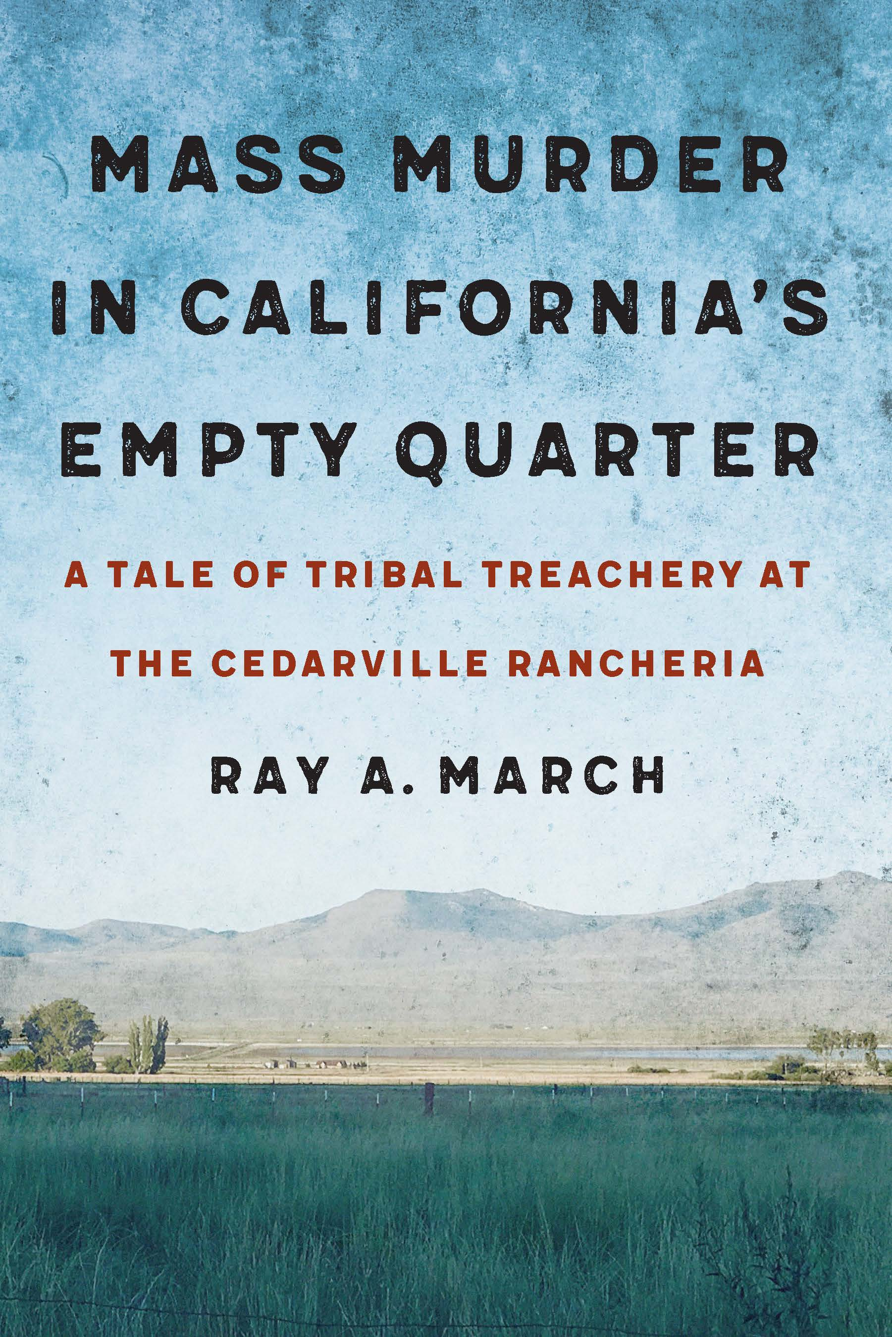 [PDF] [EPUB] Mass Murder in California's Empty Quarter: A Tale of Tribal Treachery at the Cedarville Rancheria Download by Ray A. March