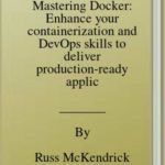 [PDF] [EPUB] Mastering Docker: Enhance your containerization and DevOps skills to deliver production-ready applications Download