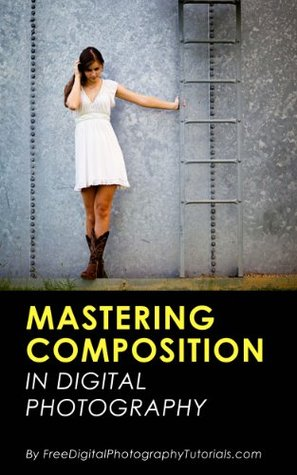 [PDF] [EPUB] Mastering the Art of Photography Composition: Learn Tips and Tricks for Better Creative Photos for Beginners and Intermediate Photographers Download by Stephen Hockman