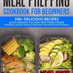 [PDF] [EPUB] Meal Prepping Cookbook for Beginners: 100+ Delicious Recipes Quick and Easy to Cook, Prep Store, Freeze ( Packable Lunches, Grab and Go Breakfast and Wholesome Dinners ) Download