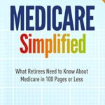 [PDF] [EPUB] Medicare Simplified: What Retirees Need to Know About Medicare in 100 Pages or Less – 2020 Edition Download