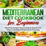 [PDF] [EPUB] Mediterranean Diet Cookbook for Beginners: Meal Prep Recipes Easy to Cook to Stay Fit and Follow a Healthy Eating Routine Every Day Download