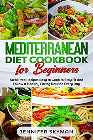 [PDF] [EPUB] Mediterranean Diet Cookbook for Beginners: Meal Prep Recipes Easy to Cook to Stay Fit and Follow a Healthy Eating Routine Every Day Download by Jennifer Skyman
