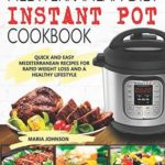 [PDF] [EPUB] Mediterranean Diet Instant Pot Cookbook: Quick and Easy Mediterranean Recipes for Rapid Weight Loss and A Healthy Lifestyle Download