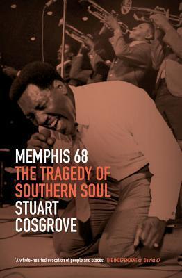 [PDF] [EPUB] Memphis 68: The Tragedy of Southern Soul Download by Stuart Cosgrove