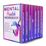 [PDF] [EPUB] Mental Health Workbook: 7 Books in 1: Attachment Theory, Insecure Attachment, Codependency, BDP, Cognitive and Dialectical Behavioral Therapy, Acceptance and Commitment Therapy Download