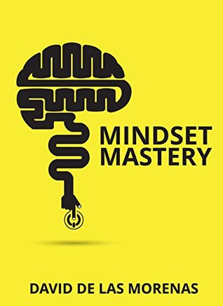 [PDF] [EPUB] Mindset Mastery: 18 Simple Ways to Program Yourself to Be More Confident, Productive, and Successful Download by David De Las Morenas