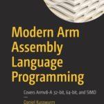 [PDF] [EPUB] Modern Arm Assembly Language Programming: Covers Armv8-A 32-Bit, 64-Bit, and Simd Download
