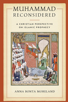 [PDF] [EPUB] Muhammad Reconsidered: A Christian Perspective on Islamic Prophecy Download by Anna Bonta Moreland