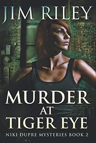 [PDF] [EPUB] Murder At Tiger Eye: Large Print Edition (Niki Dupre Mysteries) Download by Jim Riley