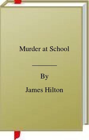 [PDF] [EPUB] Murder at School Download by James Hilton