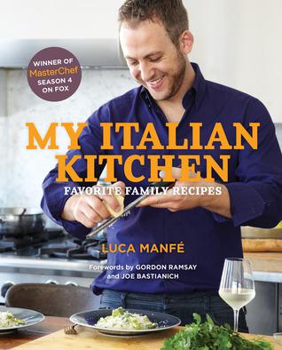 [PDF] [EPUB] My Italian Kitchen: Favorite Family Recipes from the Winner of Masterchef Season 4 on Fox Download by Luca Manfe