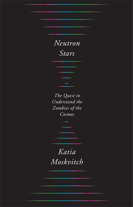 [PDF] [EPUB] Neutron Stars: The Quest to Understand the Zombies of the Cosmos Download by Katia Moskvitch